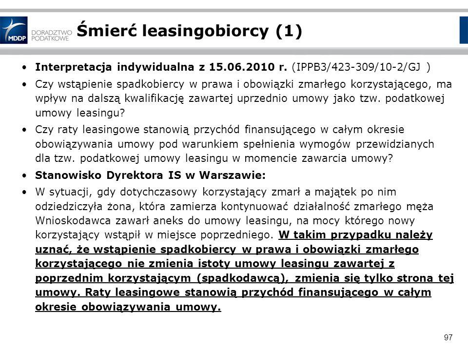 97 Śmierć leasingobiorcy (1) Interpretacja indywidualna z 15.06.2010 r. (IPPB3/423-309/10-2/GJ ) Czy wstąpienie spadkobiercy w prawa i obowiązki zmarł