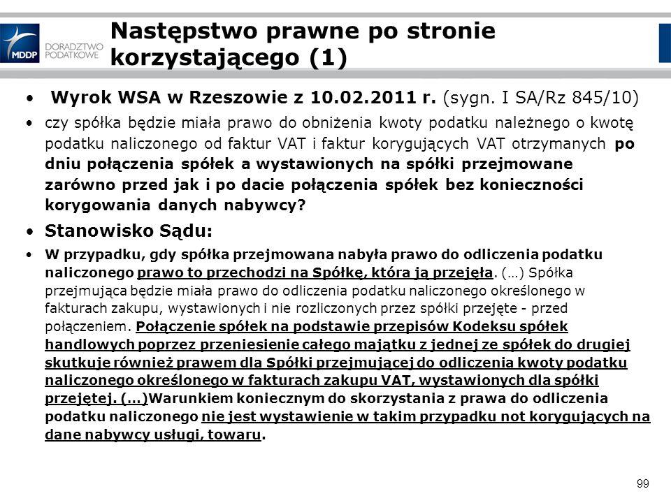 99 Następstwo prawne po stronie korzystającego (1) Wyrok WSA w Rzeszowie z 10.02.2011 r. (sygn. I SA/Rz 845/10) czy spółka będzie miała prawo do obniż