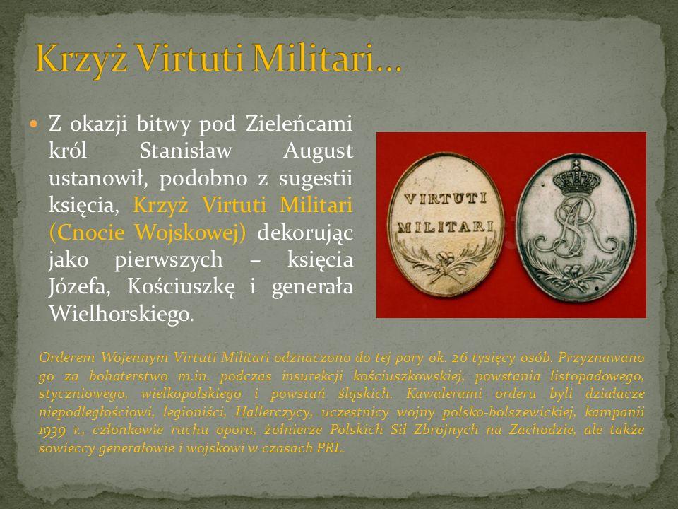 Z okazji bitwy pod Zieleńcami król Stanisław August ustanowił, podobno z sugestii księcia, Krzyż Virtuti Militari (Cnocie Wojskowej) dekorując jako pi