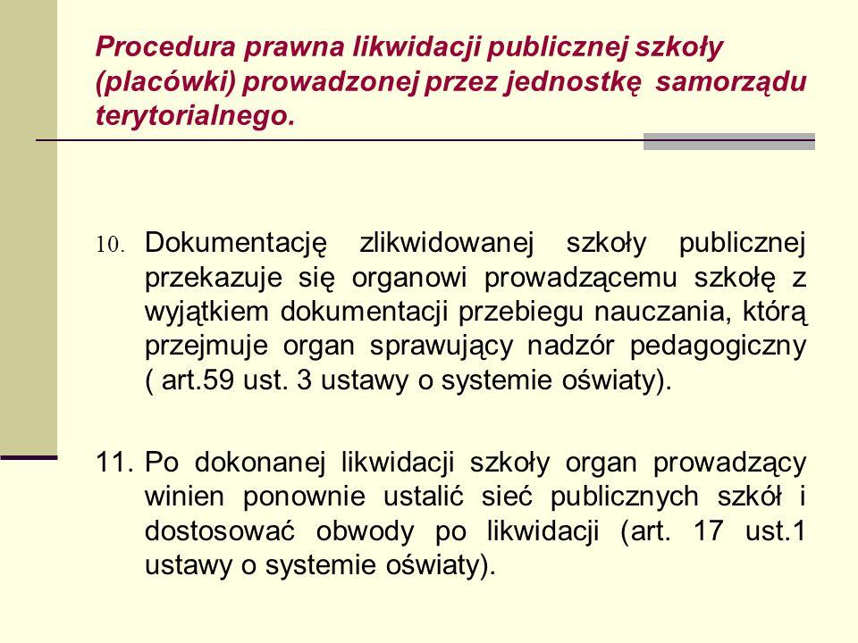 Procedura prawna likwidacji publicznej szkoły (placówki) prowadzonej przez jednostkę samorządu terytorialnego. 10. Dokumentację zlikwidowanej szkoły p