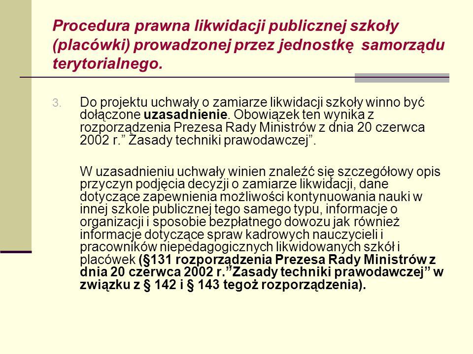 Procedura prawna likwidacji publicznej szkoły (placówki) prowadzonej przez jednostkę samorządu terytorialnego. 3. Do projektu uchwały o zamiarze likwi