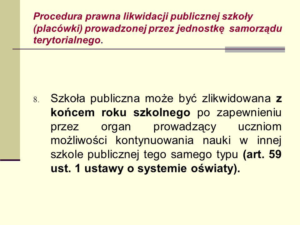 Procedura prawna likwidacji publicznej szkoły (placówki) prowadzonej przez jednostkę samorządu terytorialnego. 8. Szkoła publiczna może być zlikwidowa