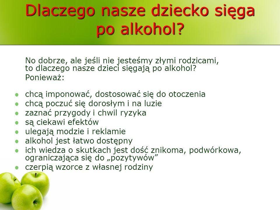 Dlaczego nasze dziecko sięga po alkohol? No dobrze, ale jeśli nie jesteśmy złymi rodzicami, to dlaczego nasze dzieci sięgają po alkohol? Ponieważ: chc