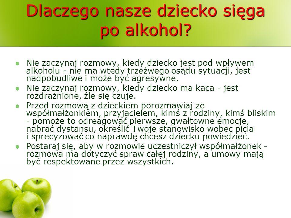 Dlaczego nasze dziecko sięga po alkohol? Nie zaczynaj rozmowy, kiedy dziecko jest pod wpływem alkoholu - nie ma wtedy trzeźwego osądu sytuacji, jest n