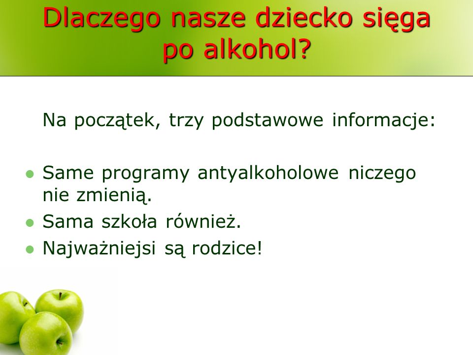 Dlaczego nasze dziecko sięga po alkohol? Na początek, trzy podstawowe informacje: Same programy antyalkoholowe niczego nie zmienią. Sama szkoła równie