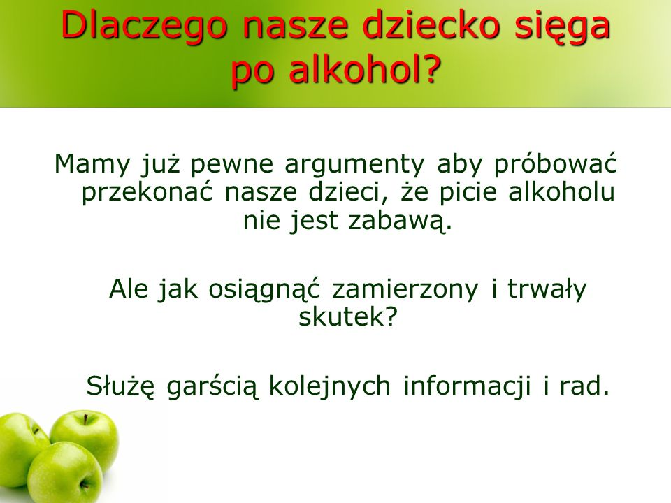 Dlaczego nasze dziecko sięga po alkohol.Jakie postawy wobec problemu powinni zająć rodzice.
