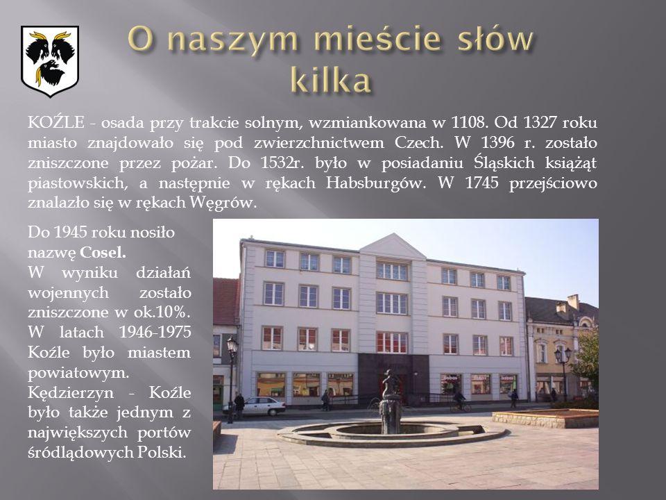 KOŹLE - osada przy trakcie solnym, wzmiankowana w 1108. Od 1327 roku miasto znajdowało się pod zwierzchnictwem Czech. W 1396 r. zostało zniszczone prz