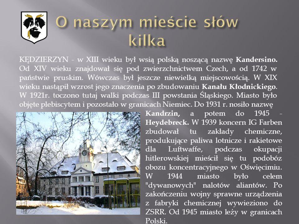 KĘDZIERZYN - w XIII wieku był wsią polską noszącą nazwę Kandersino. Od XIV wieku znajdował się pod zwierzchnictwem Czech, a od 1742 w państwie pruskim