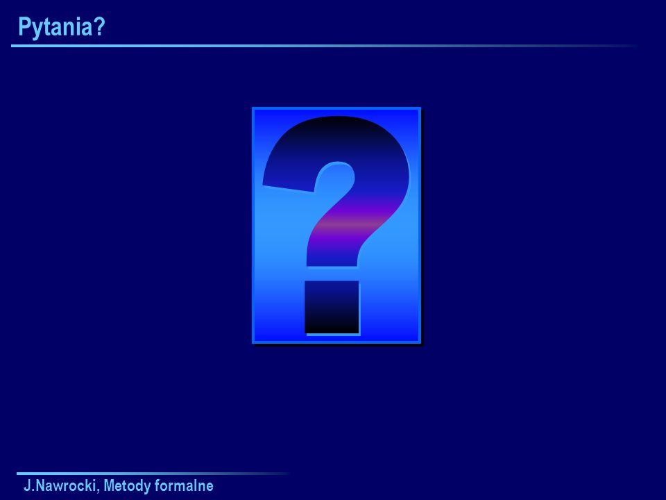 J.Nawrocki, Metody formalne Pytania?