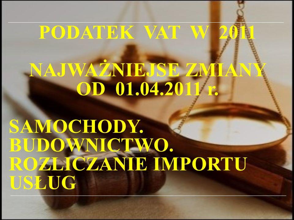 PODATEK VAT W 2011 NAJWAŻNIEJSE ZMIANY OD 01.04.2011 r.