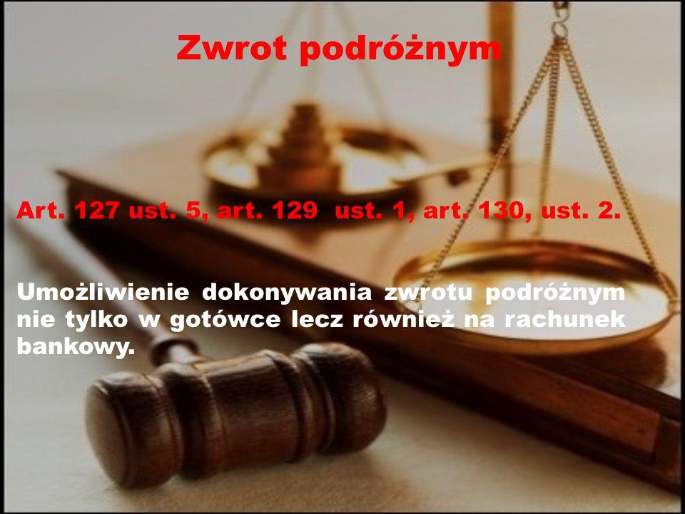 Zwrot podróżnym Art. 127 ust. 5, art. 129 ust. 1, art.