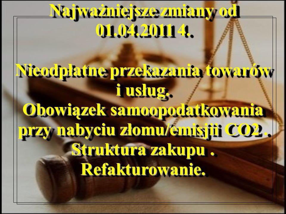Najważniejsze zmiany od 01.04.2011 4. Nieodpłatne przekazania towarów i usług.