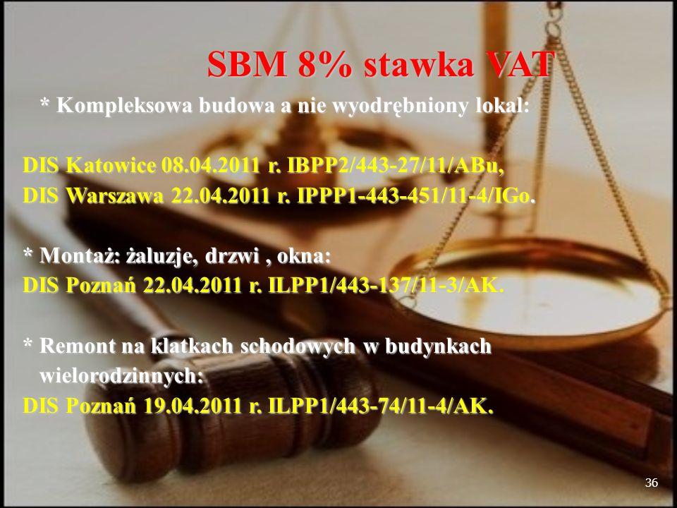 36 SBM 8% stawka VAT * Kompleksowa budowa a nie wyodrębniony lokal: * Kompleksowa budowa a nie wyodrębniony lokal: DIS Katowice 08.04.2011 r.
