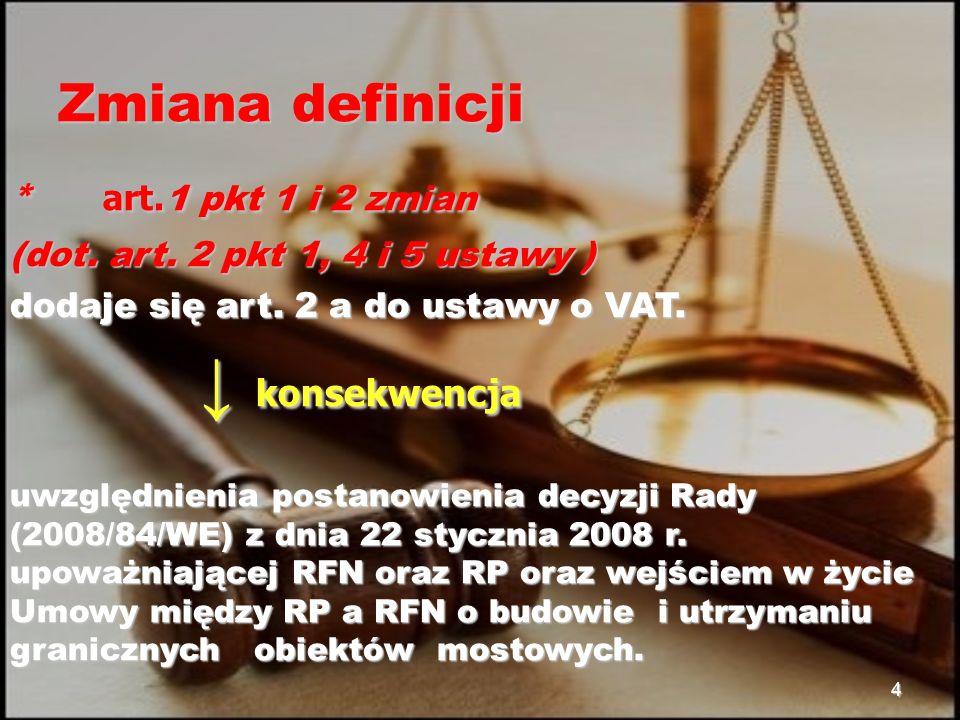 4 Zmiana definicji * art. 1 pkt 1 i 2 zmian (dot.
