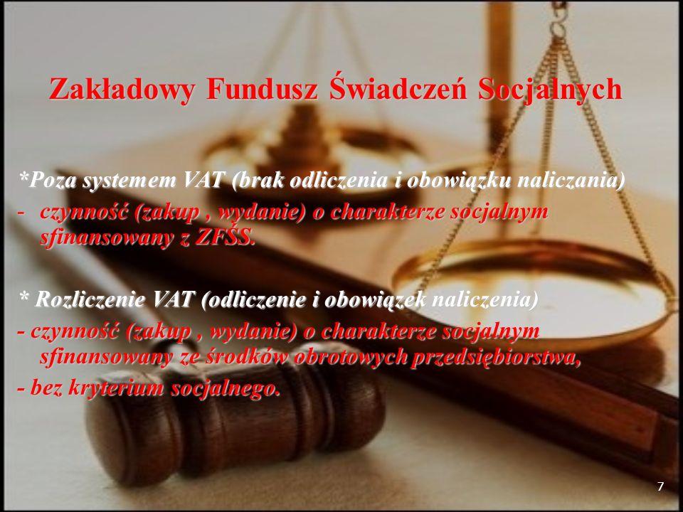 7 Zakładowy Fundusz Świadczeń Socjalnych *Poza systemem VAT (brak odliczenia i obowiązku naliczania) -czynność (zakup, wydanie) o charakterze socjalnym sfinansowany z ZFŚS.
