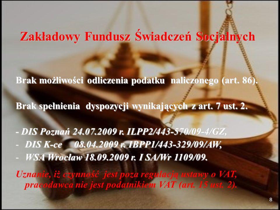 8 Zakładowy Fundusz Świadczeń Socjalnych Brak możliwości odliczenia podatku naliczonego (art.