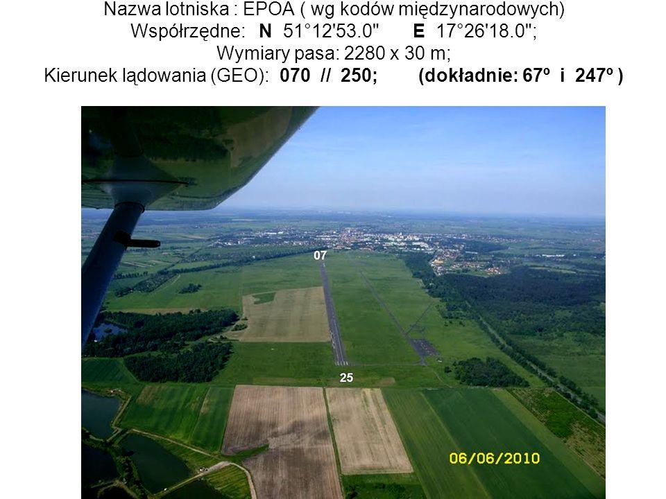 Nazwa lotniska : EPOA ( wg kodów międzynarodowych) Współrzędne: N 51°12 53.0 E 17°26 18.0 ; Wymiary pasa: 2280 x 30 m; Kierunek lądowania (GEO): 070 // 250; (dokładnie: 67º i 247º )