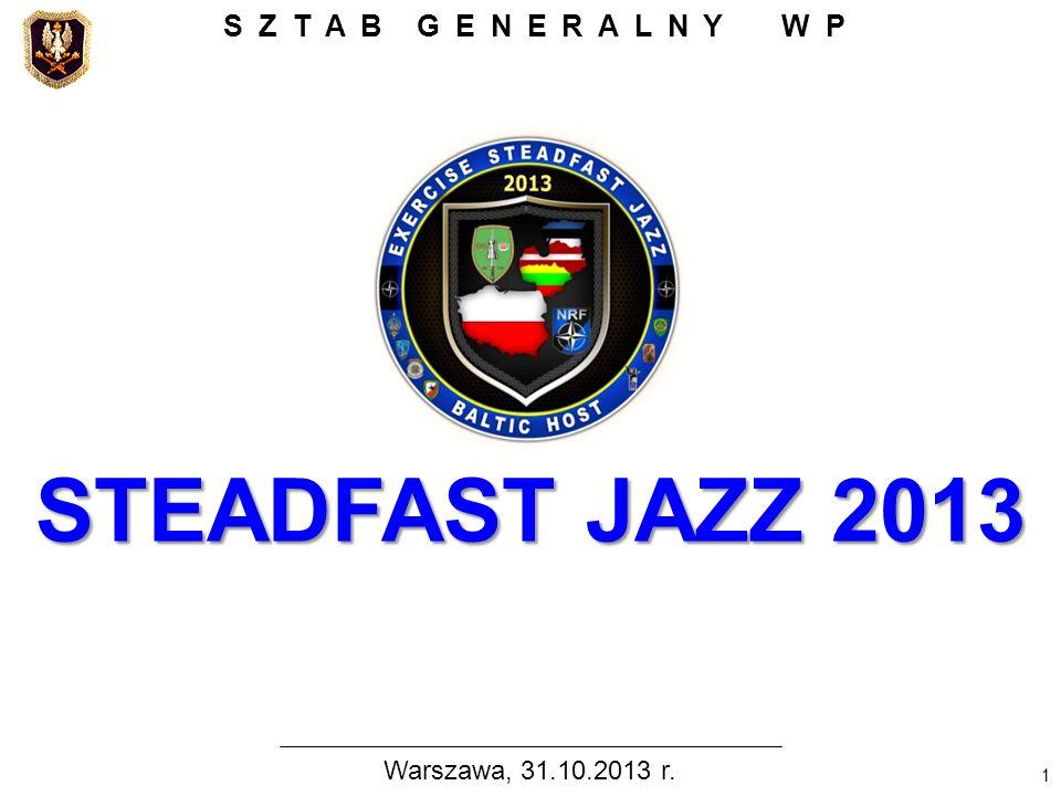 Warszawa, 31.10.2013 r. STEADFAST JAZZ 2013 STEADFAST JAZZ 2013 SZTAB GENERALNY WP 1
