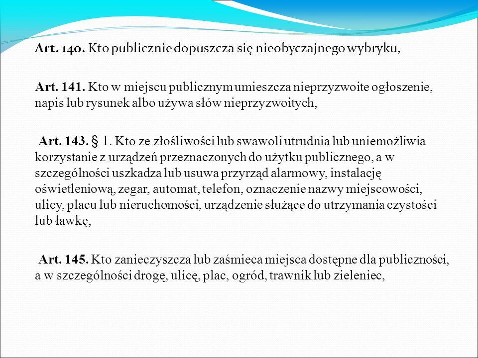 Art. 140. Kto publicznie dopuszcza się nieobyczajnego wybryku, Art. 141. Kto w miejscu publicznym umieszcza nieprzyzwoite ogłoszenie, napis lub rysune