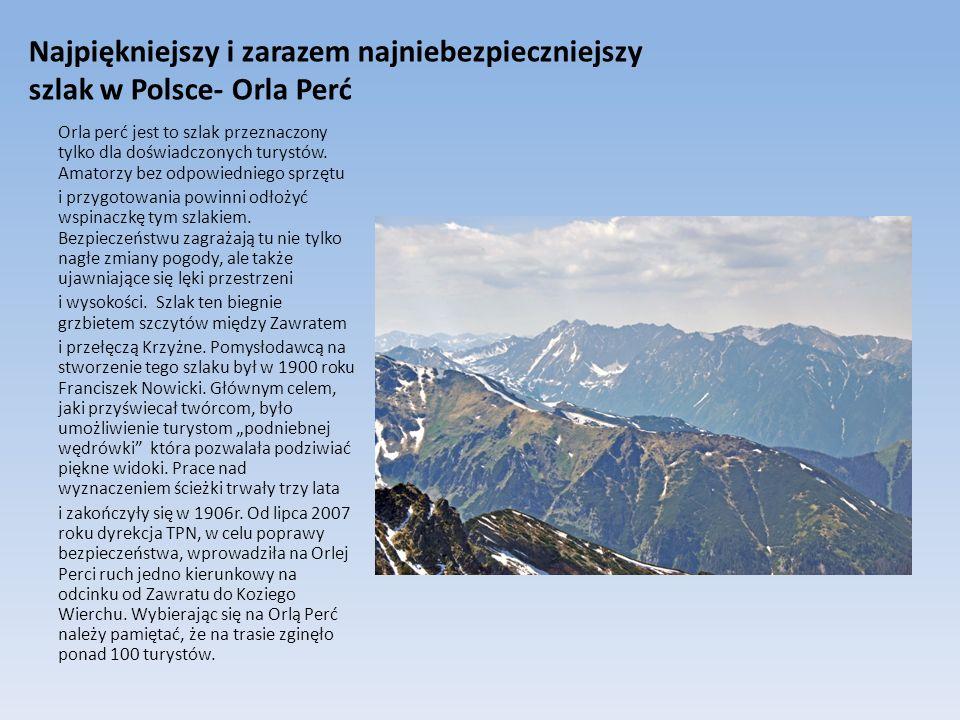 Najpiękniejszy i zarazem najniebezpieczniejszy szlak w Polsce- Orla Perć Orla perć jest to szlak przeznaczony tylko dla doświadczonych turystów. Amato