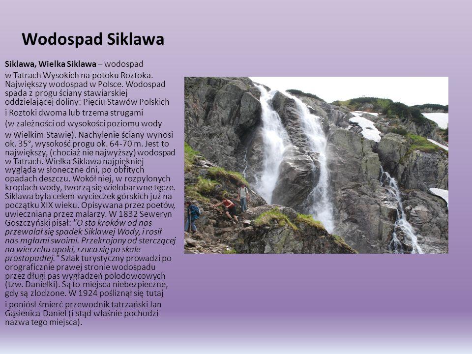 Wodospad Siklawa Siklawa, Wielka Siklawa – wodospad w Tatrach Wysokich na potoku Roztoka. Największy wodospad w Polsce. Wodospad spada z progu ściany