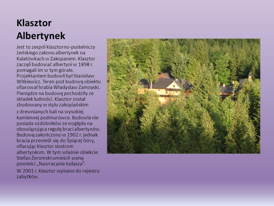 Klasztor Albertynek Jest to zespół klasztorno-pustelniczy żeńskiego zakonu albertynek na Kalatówkach w Zakopanem. Klasztor zaczęli budować albertyni w