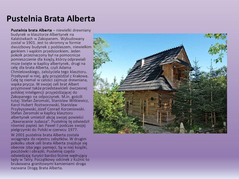 Pustelnia Brata Alberta Pustelnia brata Alberta – niewielki drewniany budynek w klasztorze Albertynek na Kalatówkach w Zakopanem. Wybudowany został w