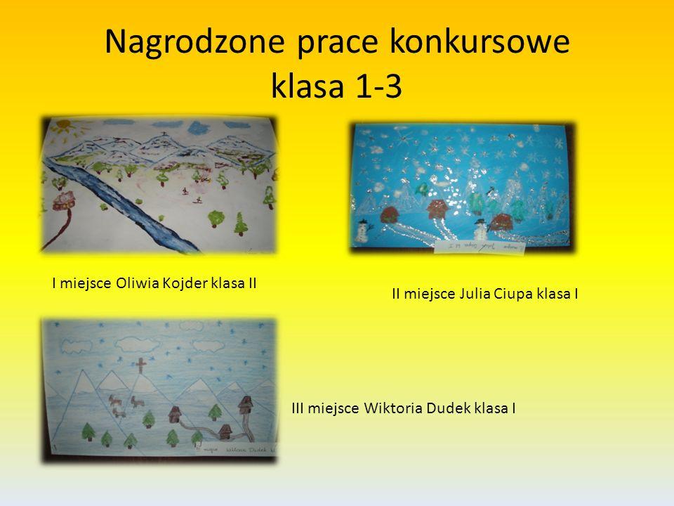Nagrodzone prace konkursowe klasa 1-3 II miejsce Julia Ciupa klasa I III miejsce Wiktoria Dudek klasa I I miejsce Oliwia Kojder klasa II