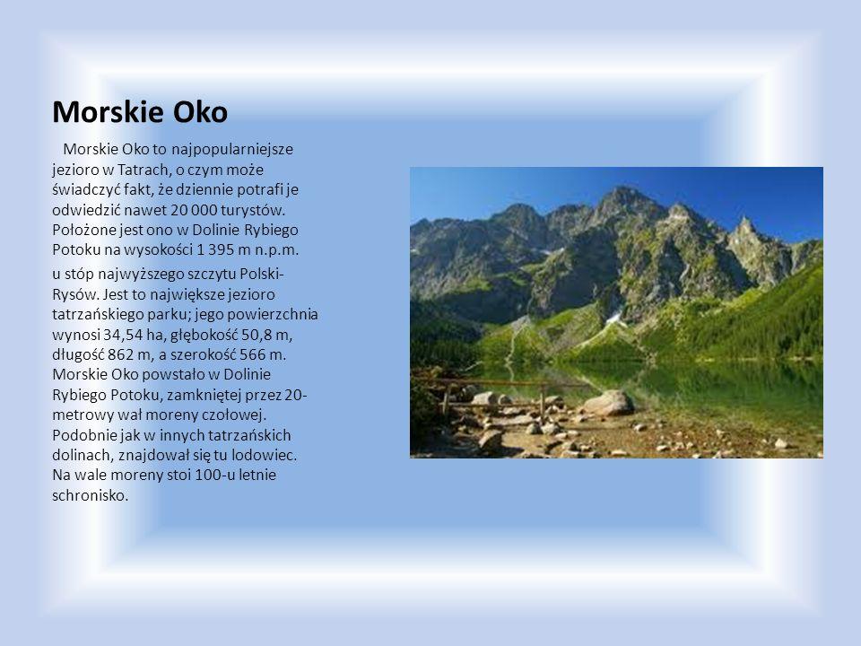 Morskie Oko Morskie Oko to najpopularniejsze jezioro w Tatrach, o czym może świadczyć fakt, że dziennie potrafi je odwiedzić nawet 20 000 turystów. Po