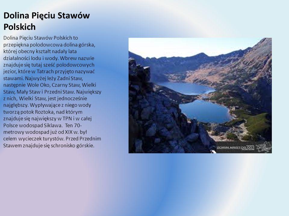 Dolina Pięciu Stawów Polskich Dolina Pięciu Stawów Polskich to przepiękna polodowcowa dolina górska, której obecny kształt nadały lata działalności lo