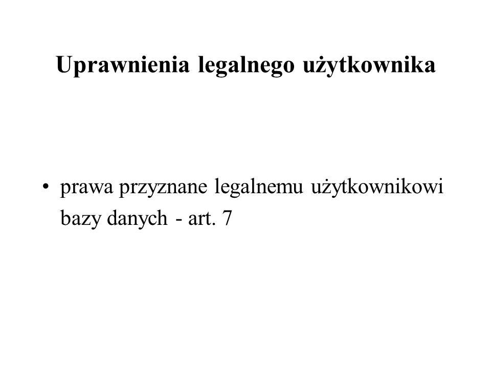 Uprawnienia legalnego użytkownika prawa przyznane legalnemu użytkownikowi bazy danych - art. 7
