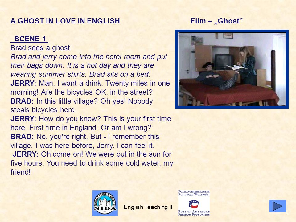 English Teaching II A GHOST IN LOVE IN ENGLISH SCENE 1 Brad sees a ghost Brad and jerry come into the hotel room and put their bags down. It is a hot