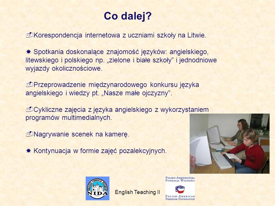 English Teaching II Co dalej.Korespondencja internetowa z uczniami szkoły na Litwie.