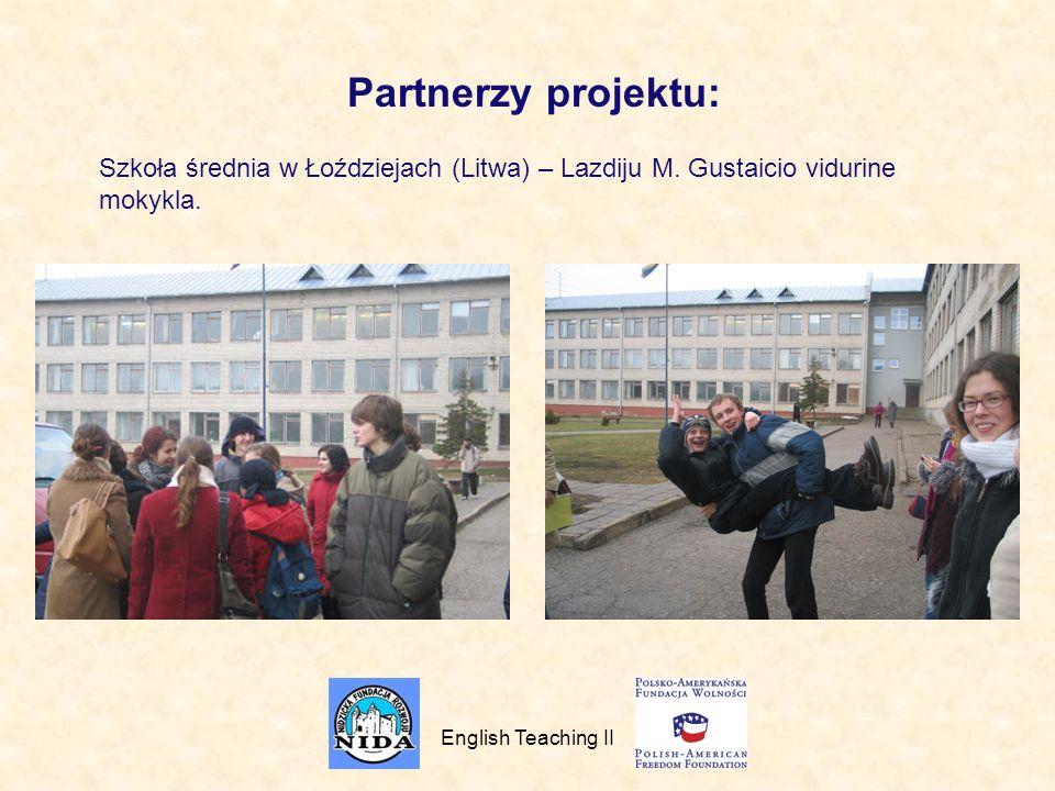 English Teaching II Partnerzy projektu: Szkoła średnia w Łoździejach (Litwa) – Lazdiju M.