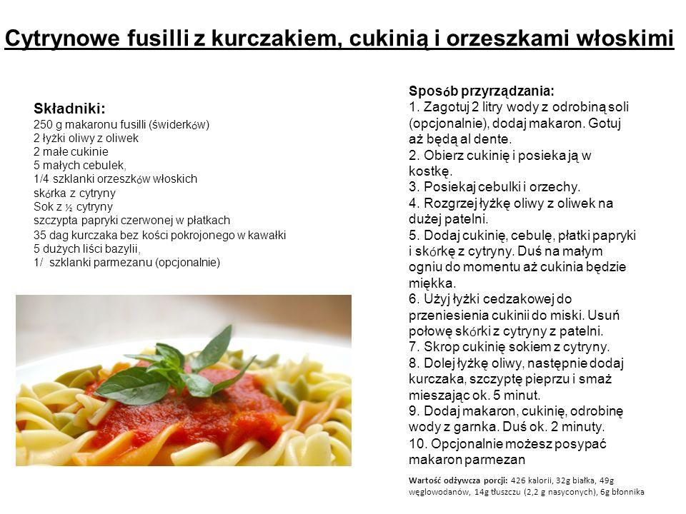 Cytrynowe fusilli z kurczakiem, cukinią i orzeszkami włoskimi Składniki: 250 g makaronu fusilli (świderk ó w) 2 łyżki oliwy z oliwek 2 małe cukinie 5