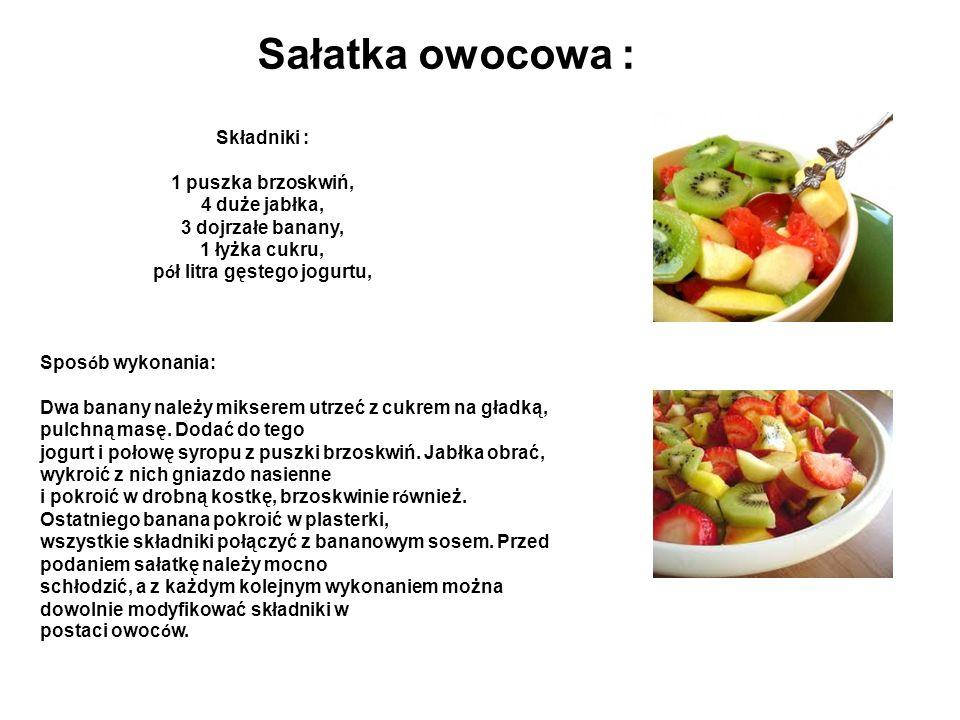 Sałatka owocowa : Składniki : 1 puszka brzoskwiń, 4 duże jabłka, 3 dojrzałe banany, 1 łyżka cukru, p ó ł litra gęstego jogurtu, Spos ó b wykonania: Dw