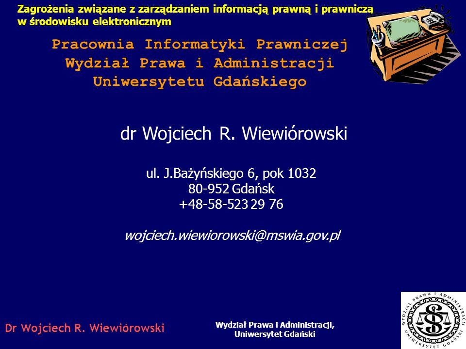 Zagrożenia związane z zarządzaniem informacją prawną i prawniczą w środowisku elektronicznym Wydział Prawa i Administracji, Uniwersytet Gdański Dr Woj