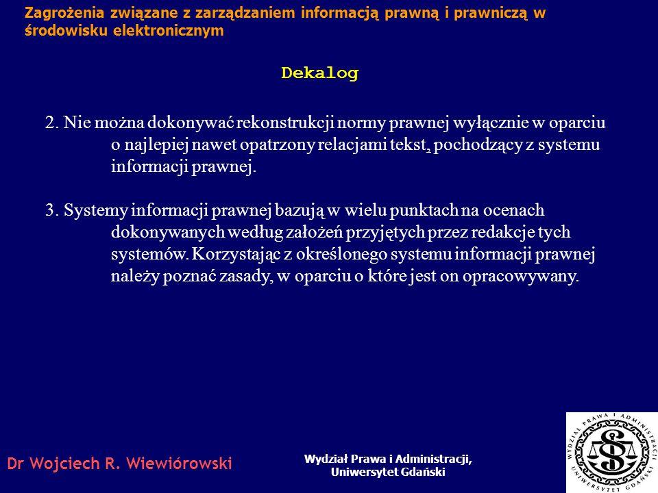 Dr Wojciech R. Wiewiórowski Dekalog Wydział Prawa i Administracji, Uniwersytet Gdański Zagrożenia związane z zarządzaniem informacją prawną i prawnicz