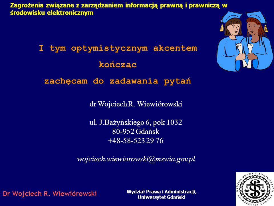 Dr Wojciech R. Wiewiórowski Podsumowanie: Czy żyjemy w prawniczym Matrixie? Wydział Prawa i Administracji, Uniwersytet Gdański Zagrożenia związane z z