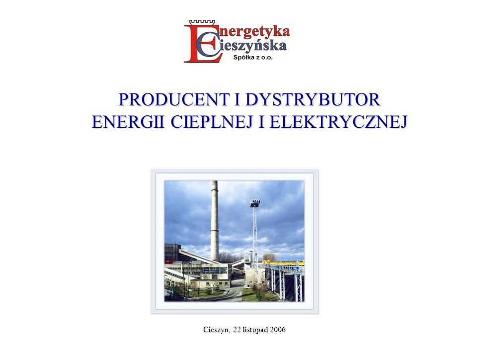 Cieszyn, 22 listopad 2006 PRODUCENT I DYSTRYBUTOR ENERGII CIEPLNEJ I ELEKTRYCZNEJ
