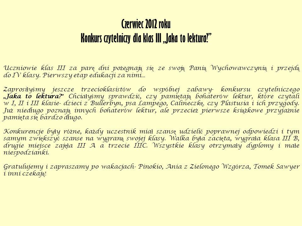 Czerwiec 2012 roku Konkurs czytelniczy dla klas III Jaka to lektura?