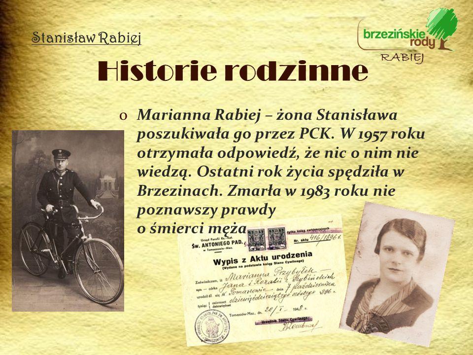 oMarianna Rabiej – żona Stanisława poszukiwała go przez PCK. W 1957 roku otrzymała odpowiedź, że nic o nim nie wiedzą. Ostatni rok życia spędziła w Br
