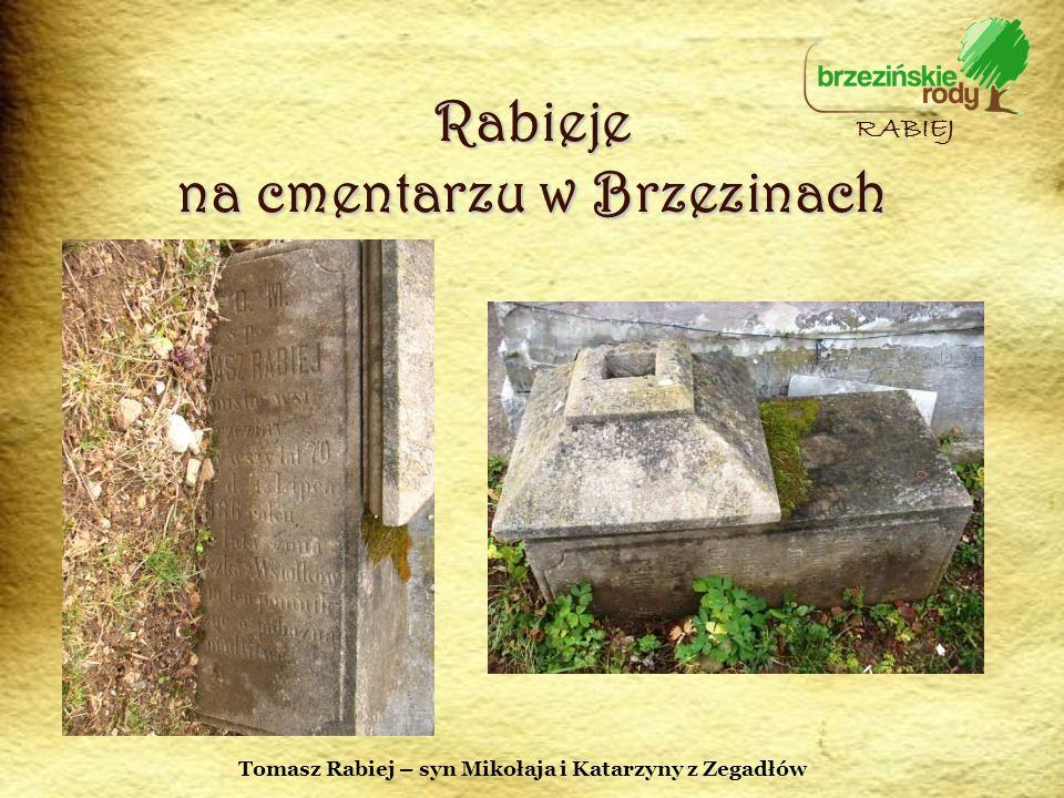 Rabieje na cmentarzu w Brzezinach RABIEJ Tomasz Rabiej – syn Mikołaja i Katarzyny z Zegadłów