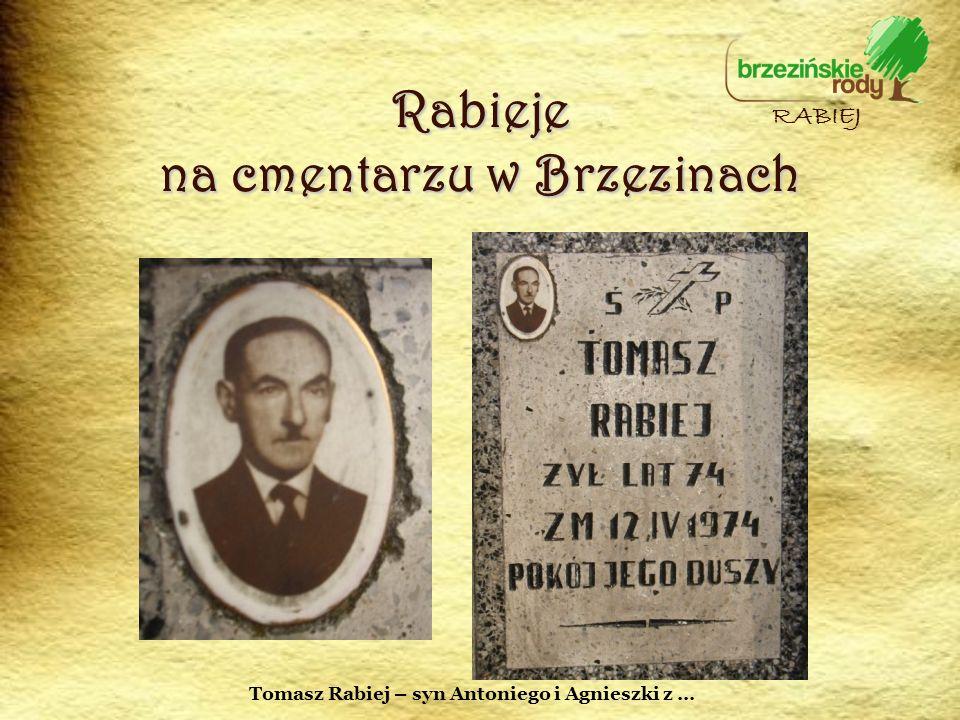 Rabieje na cmentarzu w Brzezinach RABIEJ Tomasz Rabiej – syn Antoniego i Agnieszki z …