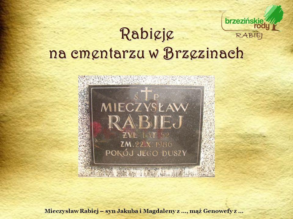 Rabieje na cmentarzu w Brzezinach RABIEJ Mieczysław Rabiej – syn Jakuba i Magdaleny z …, mąż Genowefy z …