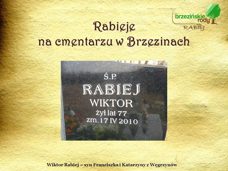 Rabieje na cmentarzu w Brzezinach RABIEJ Wiktor Rabiej – syn Franciszka i Katarzyny z Węgrzynów