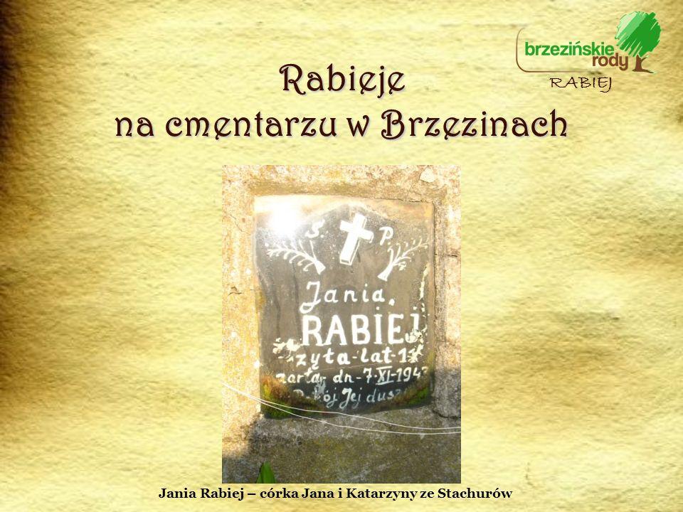 Rabieje na cmentarzu w Brzezinach RABIEJ Jania Rabiej – córka Jana i Katarzyny ze Stachurów