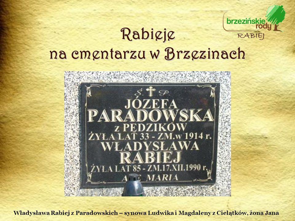 Rabieje na cmentarzu w Brzezinach RABIEJ Władysława Rabiej z Paradowskich – synowa Ludwika i Magdaleny z Cielątków, żona Jana