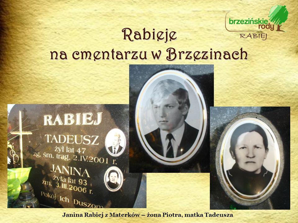 Rabieje na cmentarzu w Brzezinach RABIEJ Janina Rabiej z Materków – żona Piotra, matka Tadeusza