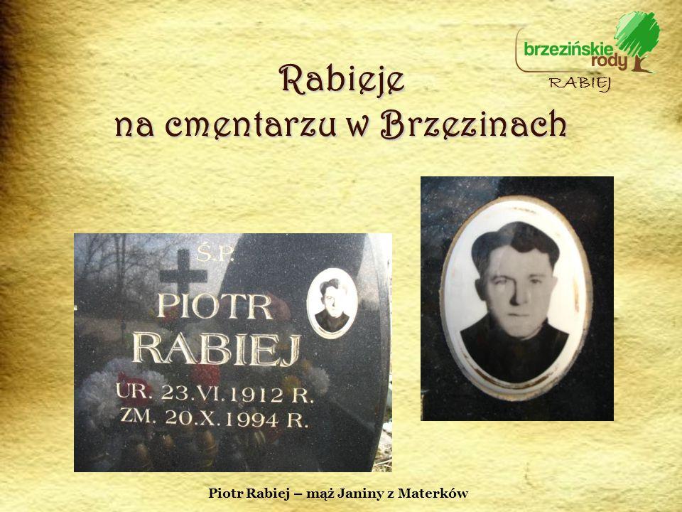 Rabieje na cmentarzu w Brzezinach RABIEJ Piotr Rabiej – mąż Janiny z Materków